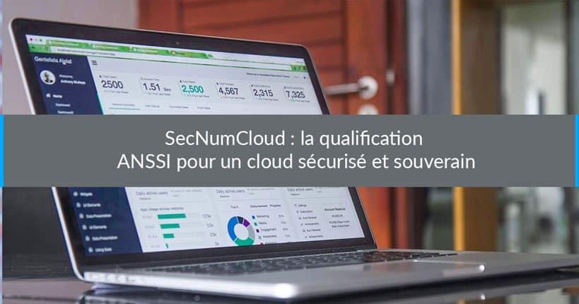 SecNumCloud : la qualification ANSSI pour un cloud sécurisé et souverain
