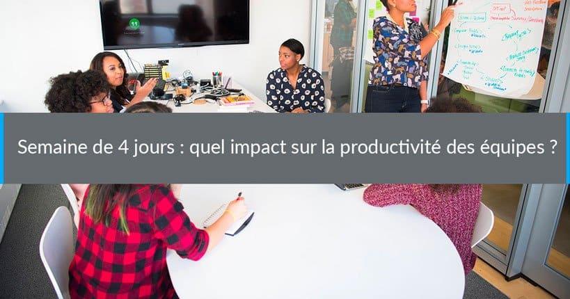 Semaine de 4 jours : quel impact sur la productivité des équipes ?