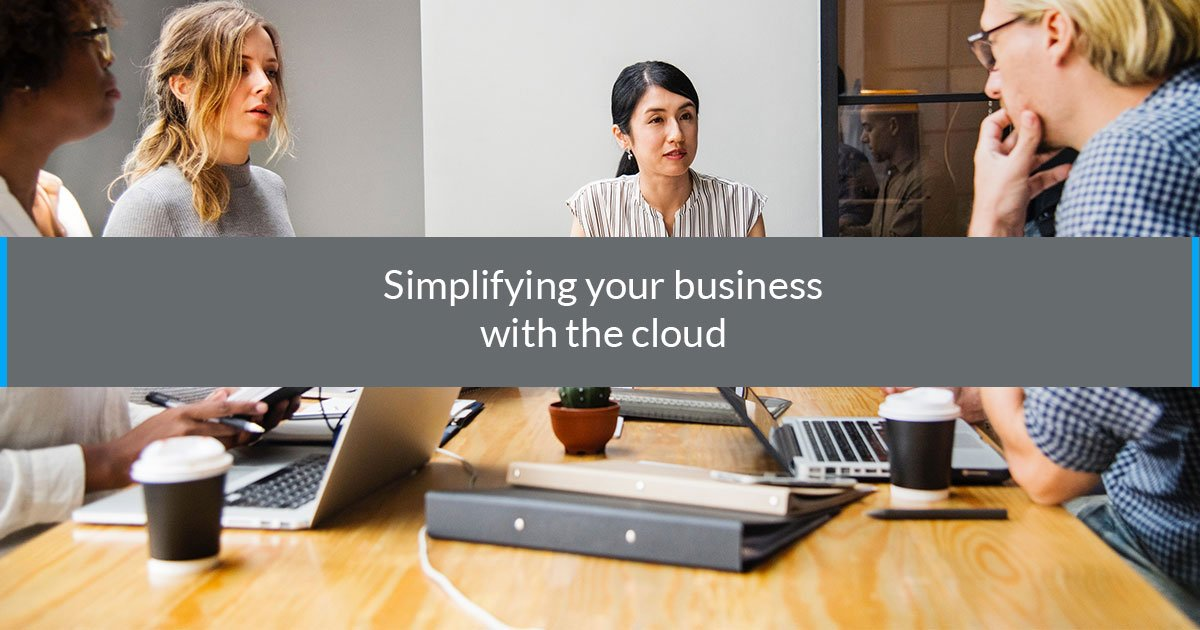 Simplifying your business with the cloud