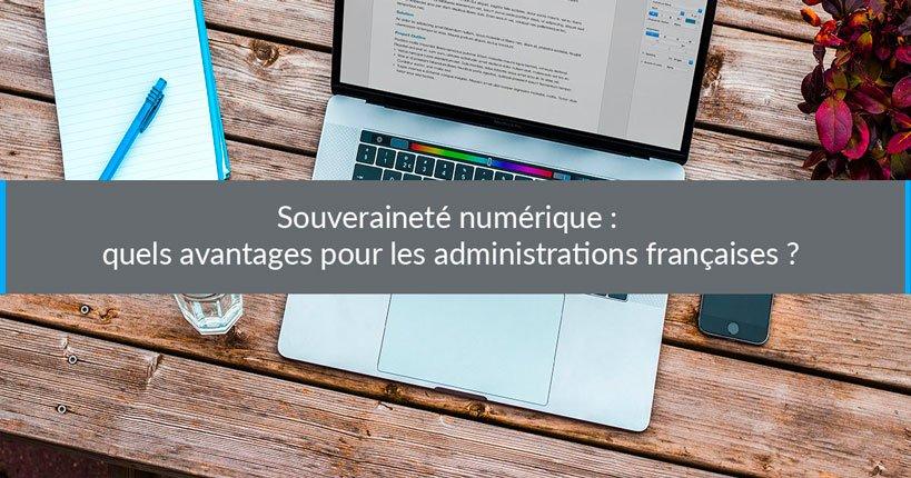 Souveraineté numérique : quels avantages pour les administrations françaises ?