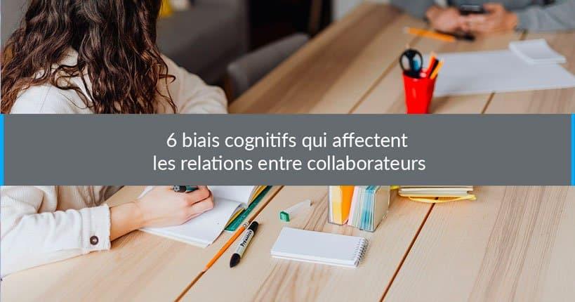 6 biais cognitifs qui affectent les relations entre collaborateurs