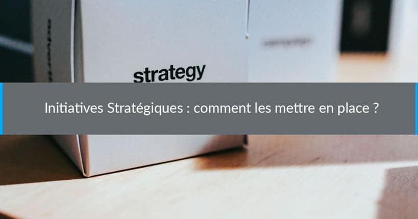 Initiatives Stratégiques : comment les mettre en place ?