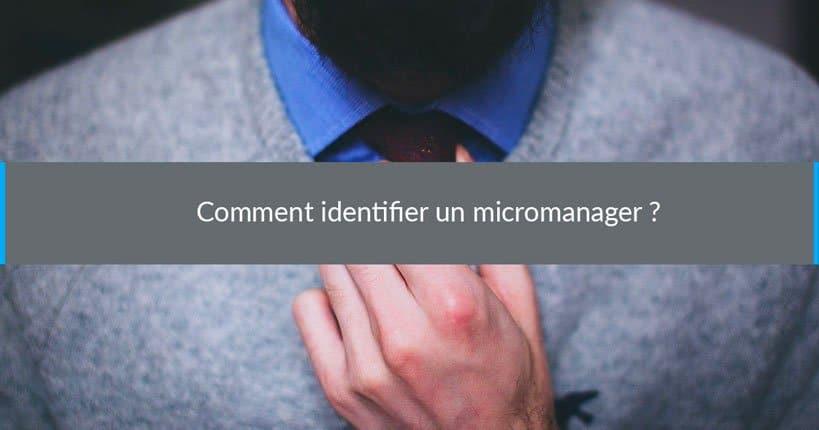 Comment identifier un micromanager ?