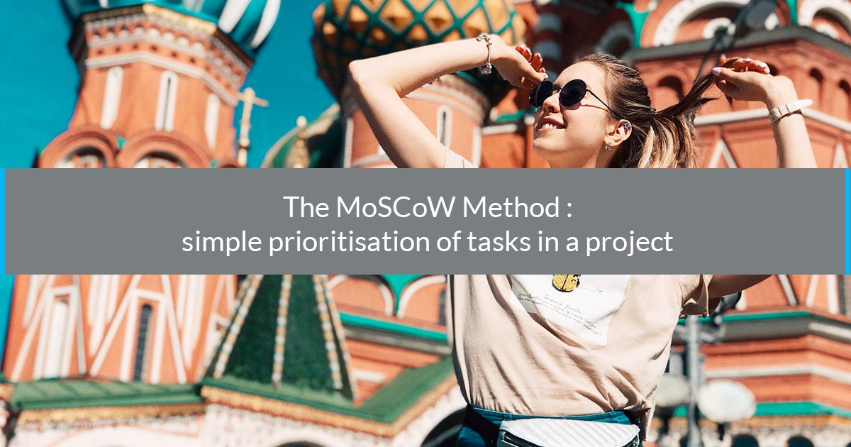 The MoSCoW Method : simple prioritization of tasks in a project