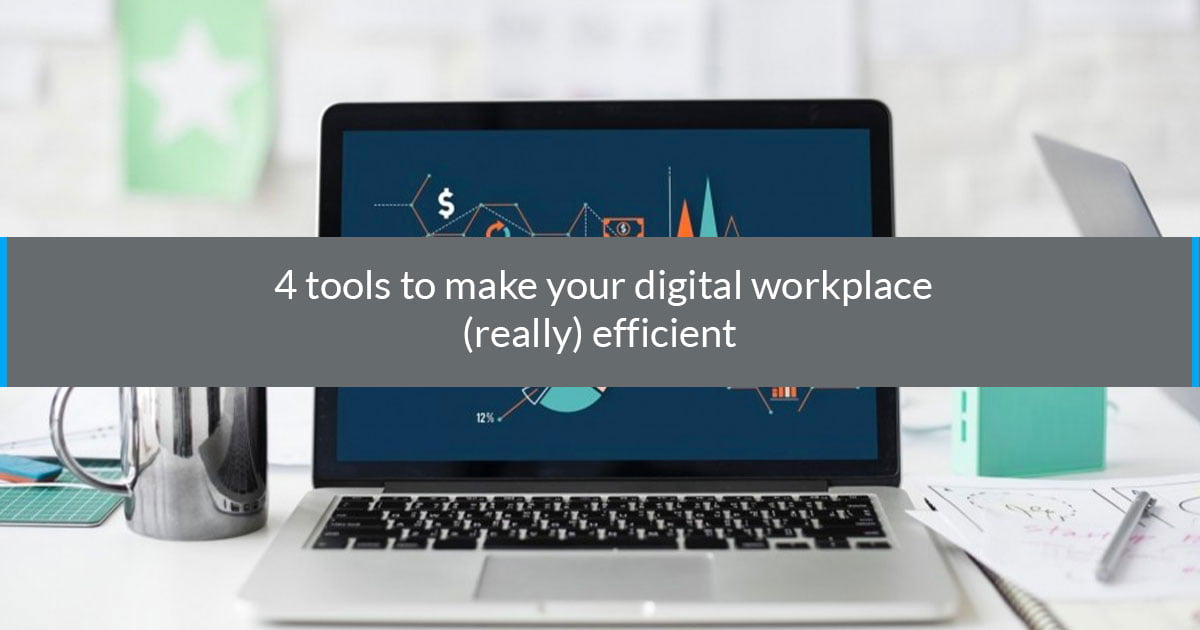 4 tools to make your digital workplace (really) efficient
