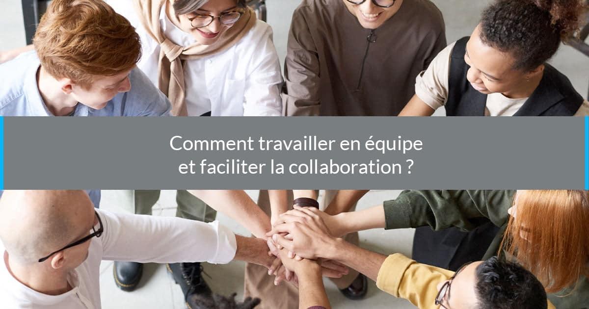travailler équipe faciliter collaboration