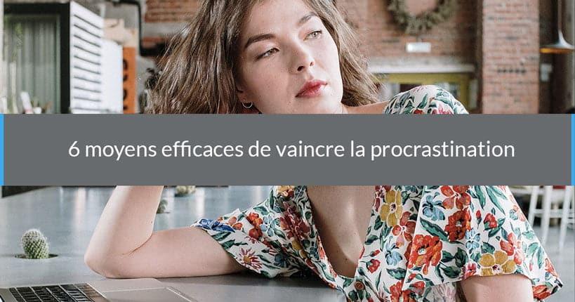 6 moyens efficaces de vaincre la procrastination