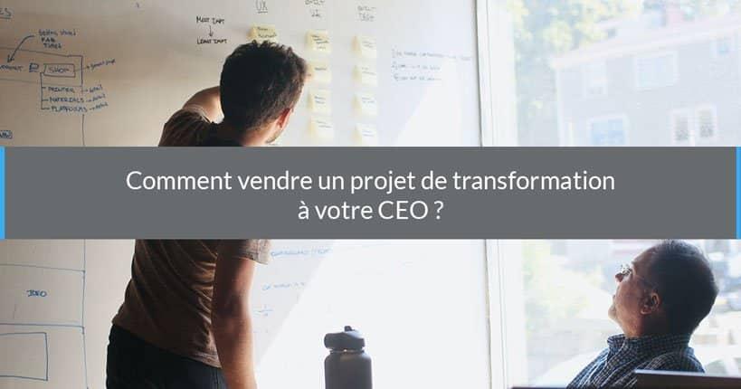 Comment vendre un projet de transformation à votre CEO ?