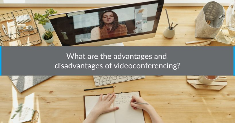 What are the advantages and disadvantages of videoconferencing