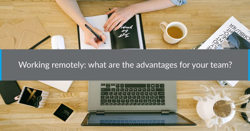 Working remotely what are the advantages for your team